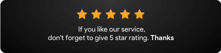 If you like our service, don't forget to give 5 star rating. Thanks